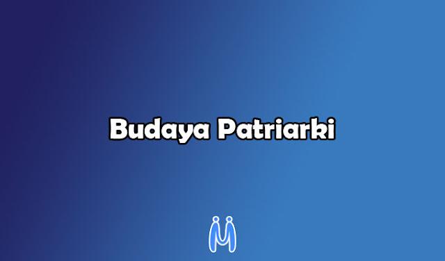Pengertian budaya patriarki dan dampak budaya patriarki