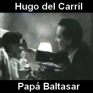 Hugo del Carril - Papa Baltasar