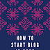 how to start a wordpress blog with bluehost steps by step guide