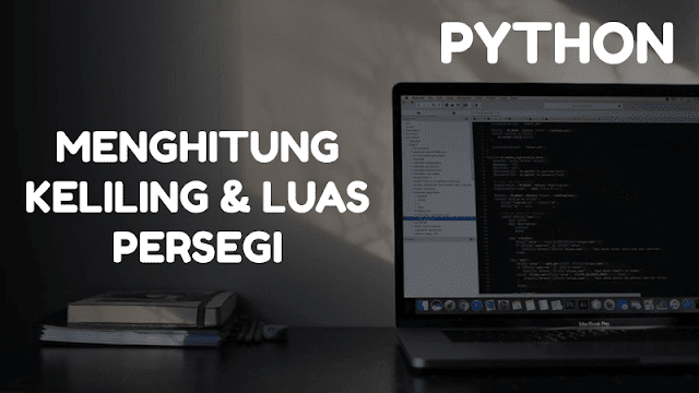 Menghitung Keliling dan Luas Persegi Python
