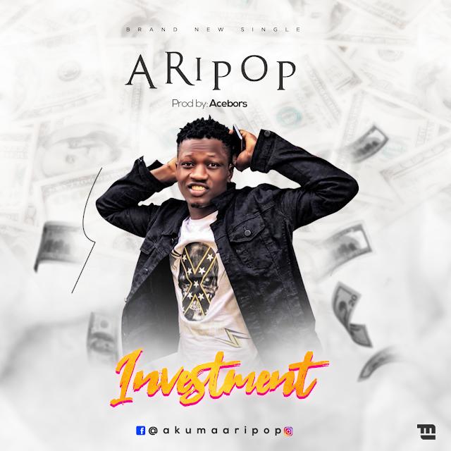 [BangHitz] MUSIC: Aripop - Investment (prod: Acebors beatz)