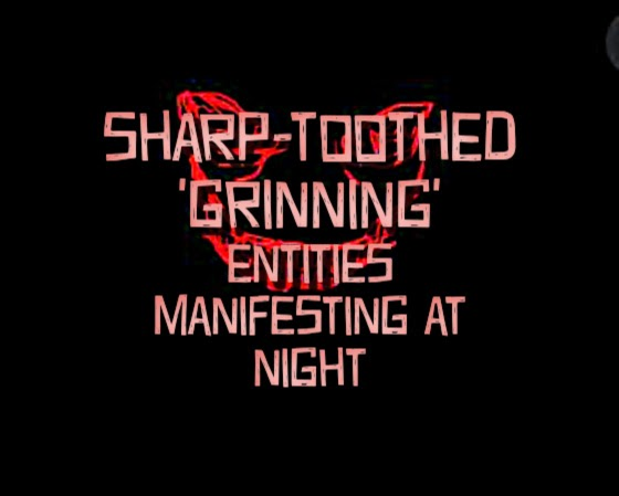Sharp-Toothed 'Grinning' Entities Manifesting at Night