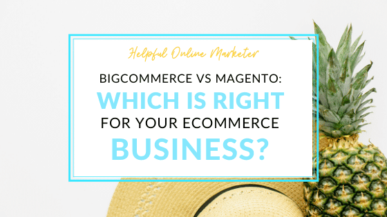 ECOMMERCE BUSINESS,BIGCOMMERCE VS MAGENTO