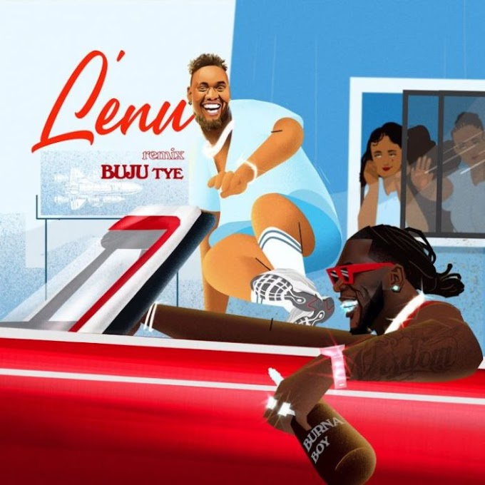 BUJU FT BURNA BOY - LENU ( REMIX)