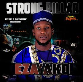 New Video:-Strong pillar-Eza'ako-official-video