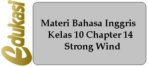 Materi Bahasa Inggris Kelas 10 Chapter 14 - Strong Wind