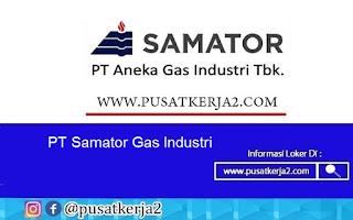 Loker SMA SMK D3 S1 PT Samator Gas Industri Oktober 2020