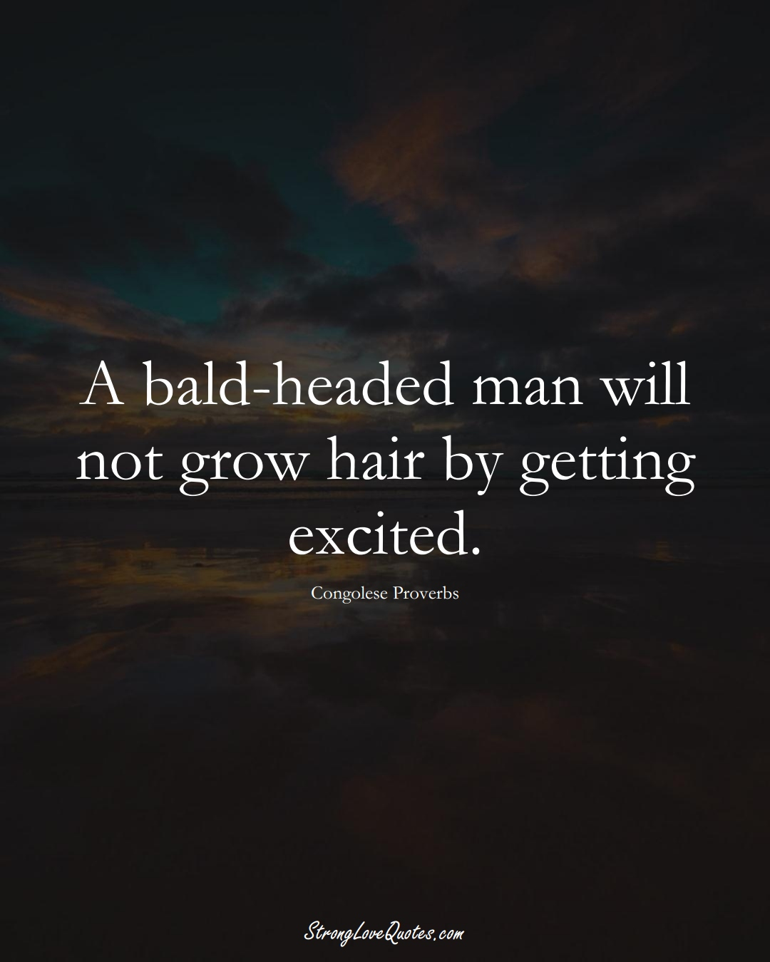 A bald-headed man will not grow hair by getting excited. (Congolese Sayings);  #AfricanSayings