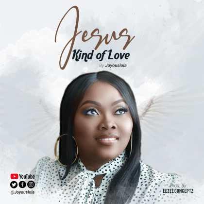Audio + Video: Joyouslola – Jesus Kind Of Love