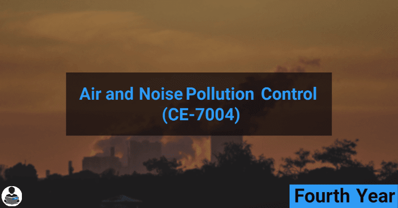 Air and Noise Pollution Control (CE-7004) RGPV notes CBGS Bachelor of engineering
