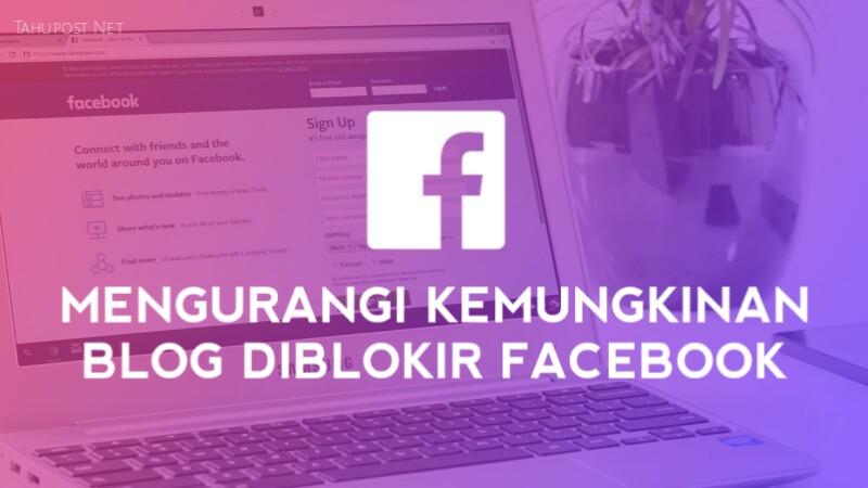 Mengurangi Kemungkinan Blog Kamu Diblokir Facebook