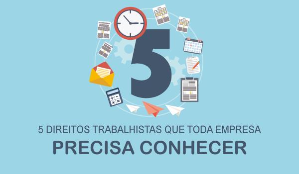 5 direitos trabalhistas que toda empresa precisa conhecer