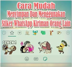 Cara Mudah Menyimpan Dan Menggunakan Stiker Whatsapp Kiriman Orang