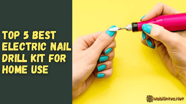 Top 5 Best Electric Nail Drill Kit For Home Use