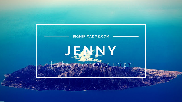 Significado y origen del Nombre Jenny ¿Que Significa?