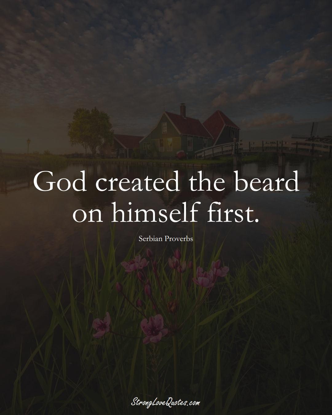 God created the beard on himself first. (Serbian Sayings);  #EuropeanSayings