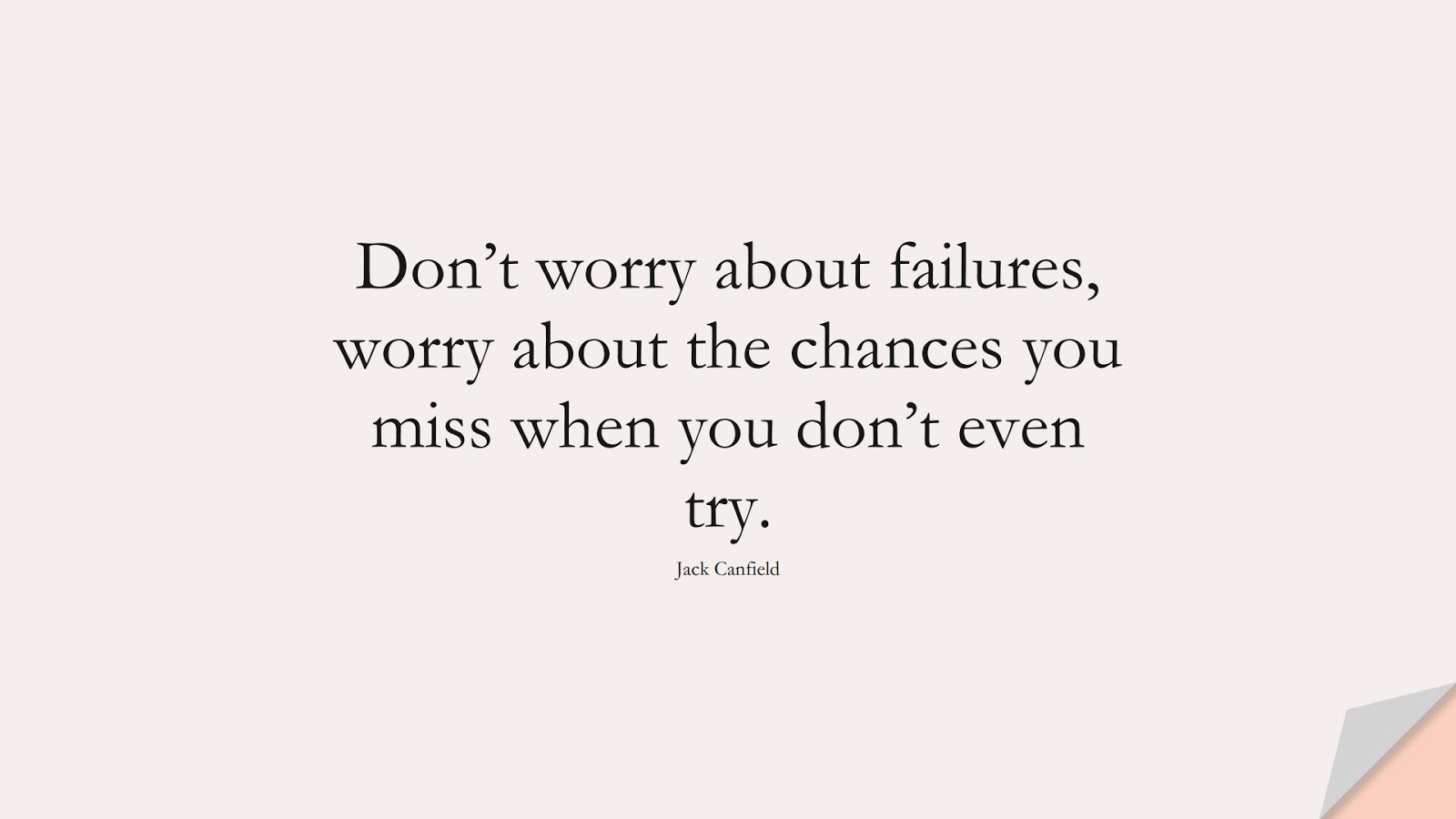 Don't worry about failures, worry about the chances you miss when you don't even try. (Jack Canfield);  #SuccessQuotes