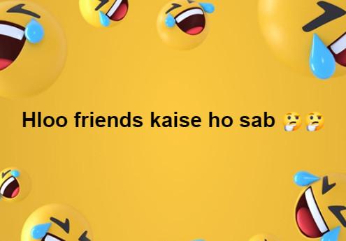 Hloo friends kaise ho sab