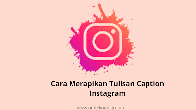 Cara Merapikan Tulisan Caption Instagram