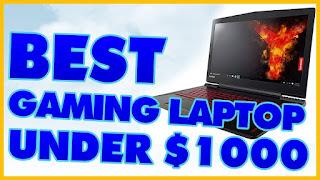 Best Gaming Laptops Under $1000 [June 2018]