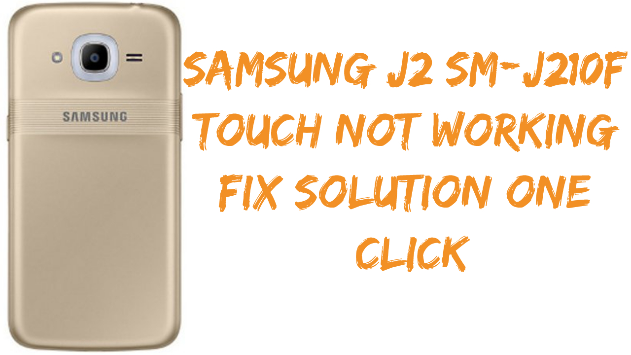 Samsung J2 SM-J210F Touch Not Working Problem Fix Solution Just One