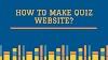 Quiz Website कया हैँ? Quiz Website कैसे बनाये?