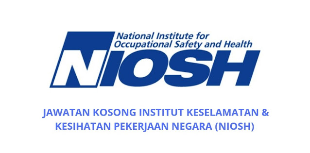 Jawatan Kosong NIOSH 2021 Institut Keselamatan & Kesihatan Pekerjaan Negara
