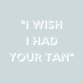 I wish I had your tan
