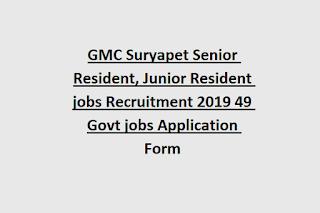 GMC Suryapet Senior Resident, Junior Resident jobs Recruitment 2019 49 Govt jobs Application Form