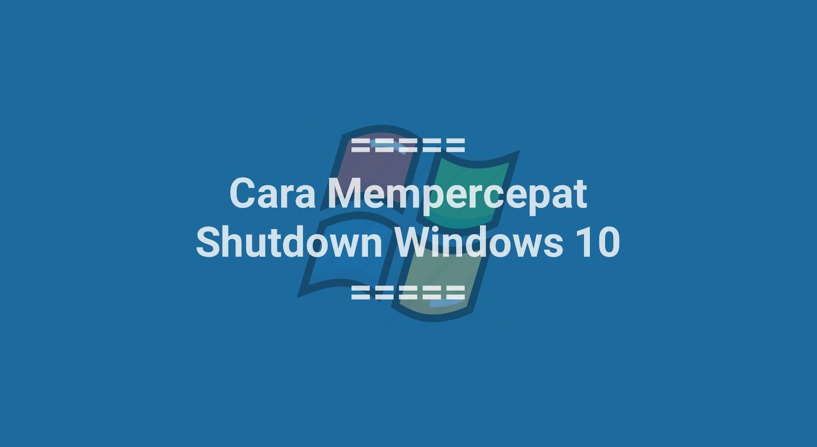 Mempercepat Shutdown Windows 10