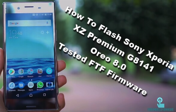 How To Flash Sony Xperia XZ Premium G8141 Oreo 8.0 Tested FTF Firmware