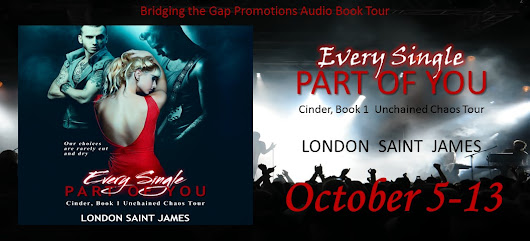 Audio Blog Tour & Giveaway ~ Every Single Part of You, Cinder #1 Unchained Chaos Tour, by London Saint James
