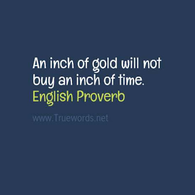 An inch of gold will not buy an inch of time