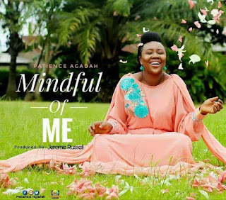 "New song:""Mindful of Me"" by Patience Agadah. Download, get the lyric and artiste's profile"