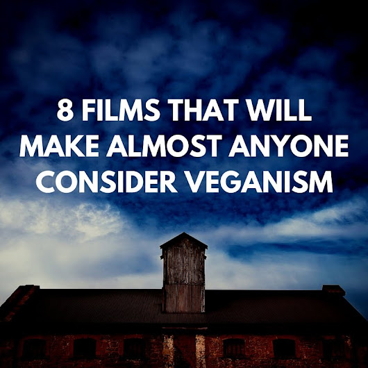 8 films that will make almost anyone consider veganism