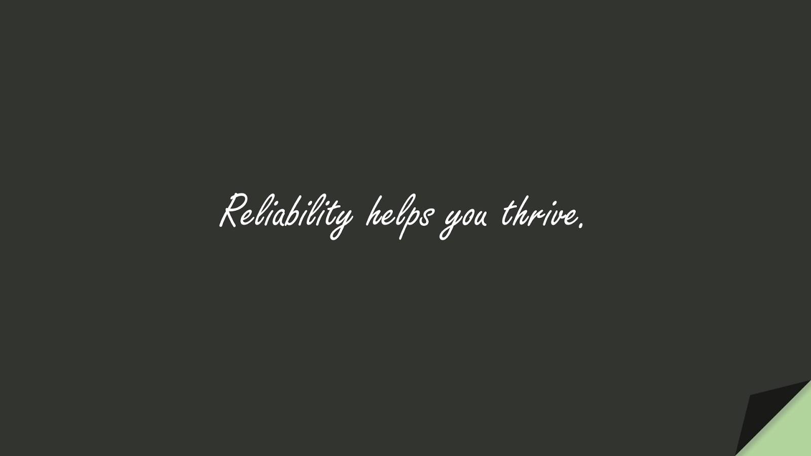 Reliability helps you thrive.FALSE