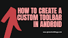 How to use create a Custom Toolbar in Android Studio