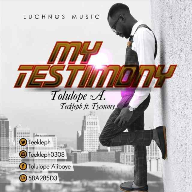 Music: My Testimony – Teekleph Ft. Tyemmy