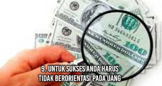 Untuk sukses anda harus Tidak berorientasi pada uang