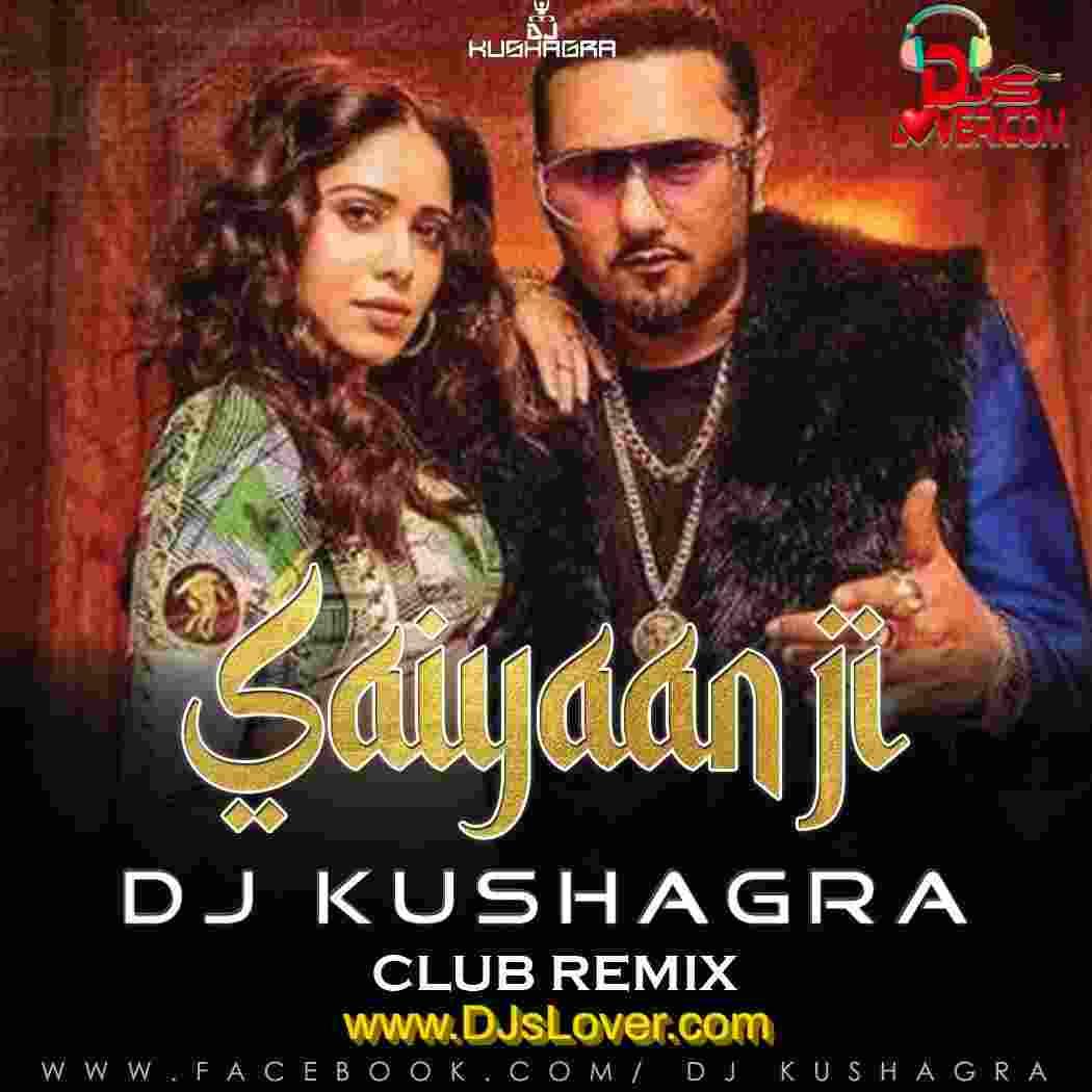 Saiyaan ji club remix DJ Kushagra ft YYHS mp3 song download