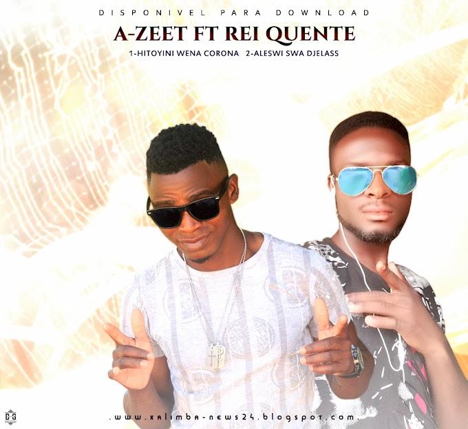A-ZEET FT REI QUENTE-ALESWI SWA DJELASS(ESCLUSIVO 2020)[DOWNLOAD MP3]