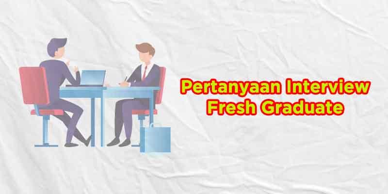 contoh pertanyaan interview hrd fresh graduate