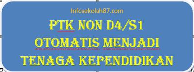 PTK Berijazah Non D4/S1 Otomatis Menjadi Tenaga Kependidikan