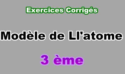 Exercices Corrigés Modèle de l'Atome 3eme en PDF