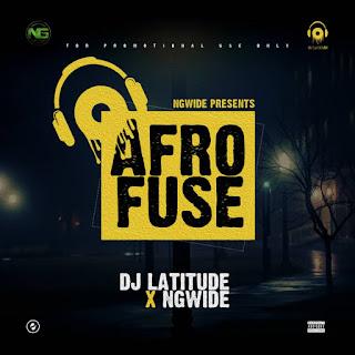 MIXTAPE: Dj Latitude - Afro Fuse