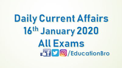 Daily Current Affairs 16th January 2020 For All Government Examinations