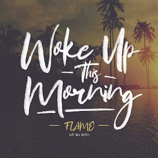 DOWNLOAD MP3: Flame - Woke Up This Morning Ft Wes Writer