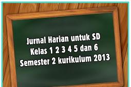 Jurnal Harian untuk SD Kelas 1 2 3 4 5 dan 6 Semester 2 kurikulum 2013 Terbaru
