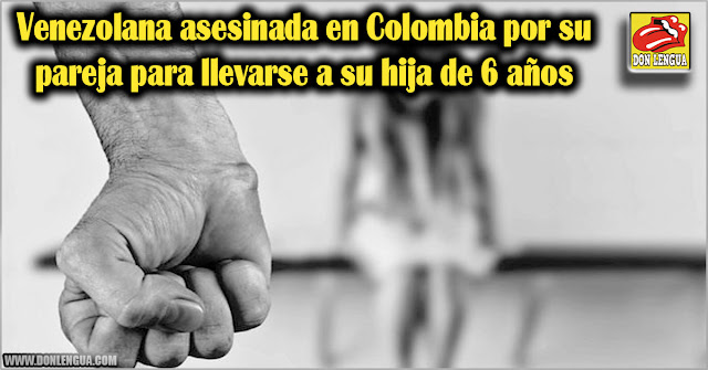 Venezolana asesinada en Colombia por su pareja para llevarse a su hija de 6 años