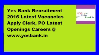 Yes Bank Recruitment 2016 Latest Vacancies Apply Clerk, PO Latest Openings Careers @ www.yesbank.in
